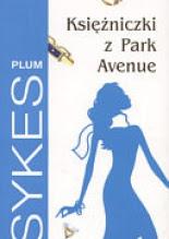 """Księżniczki z Park Avenue"" Plum Sykes"