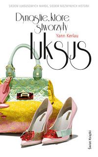 """"""" Dynastie, które stworzyły luksus """" Yann Kerlau"""