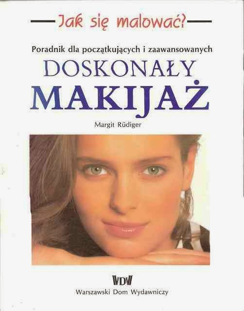 """"""" Doskonały makijaż. Poradnik dla początkujących i zaawansowanych """" Margit Rudiger"""