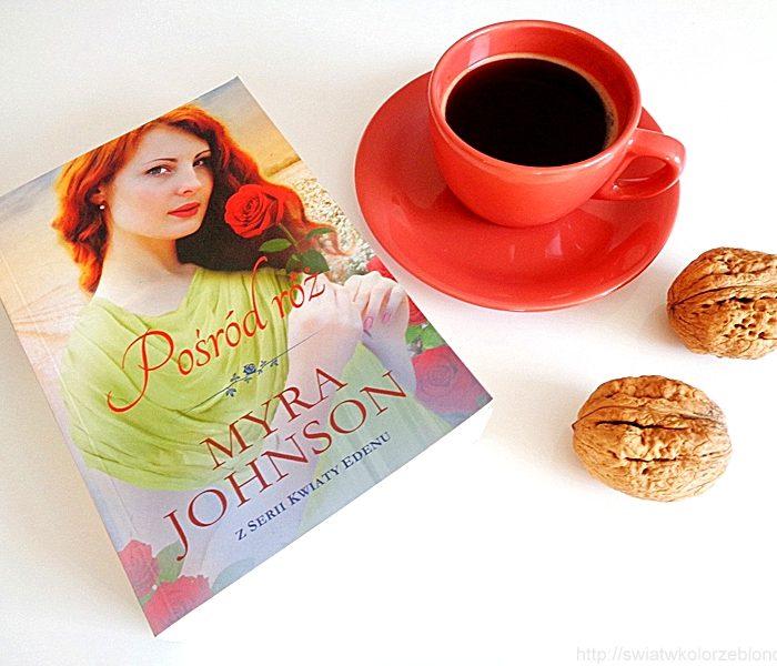 """"""" Pośród róż """" Myra Johnson – recenzja"""
