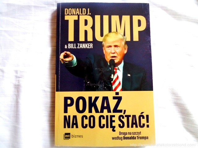 """""""Pokaż na co cię stać! Droga na szczyt według Donalda Trumpa"""""""
